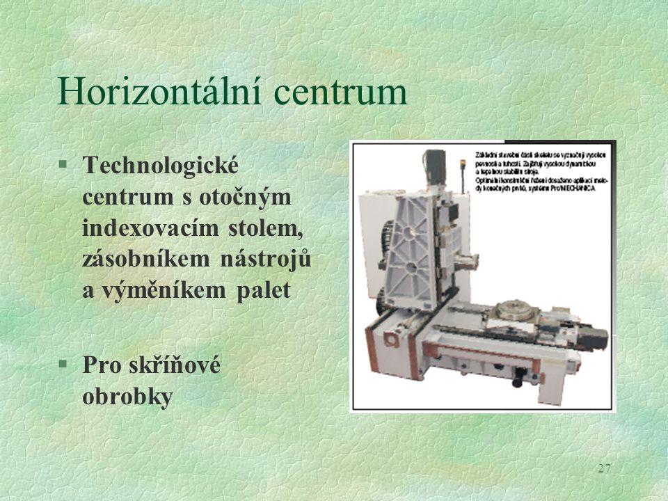 Horizontální centrum Technologické centrum s otočným indexovacím stolem, zásobníkem nástrojů a výměníkem palet.
