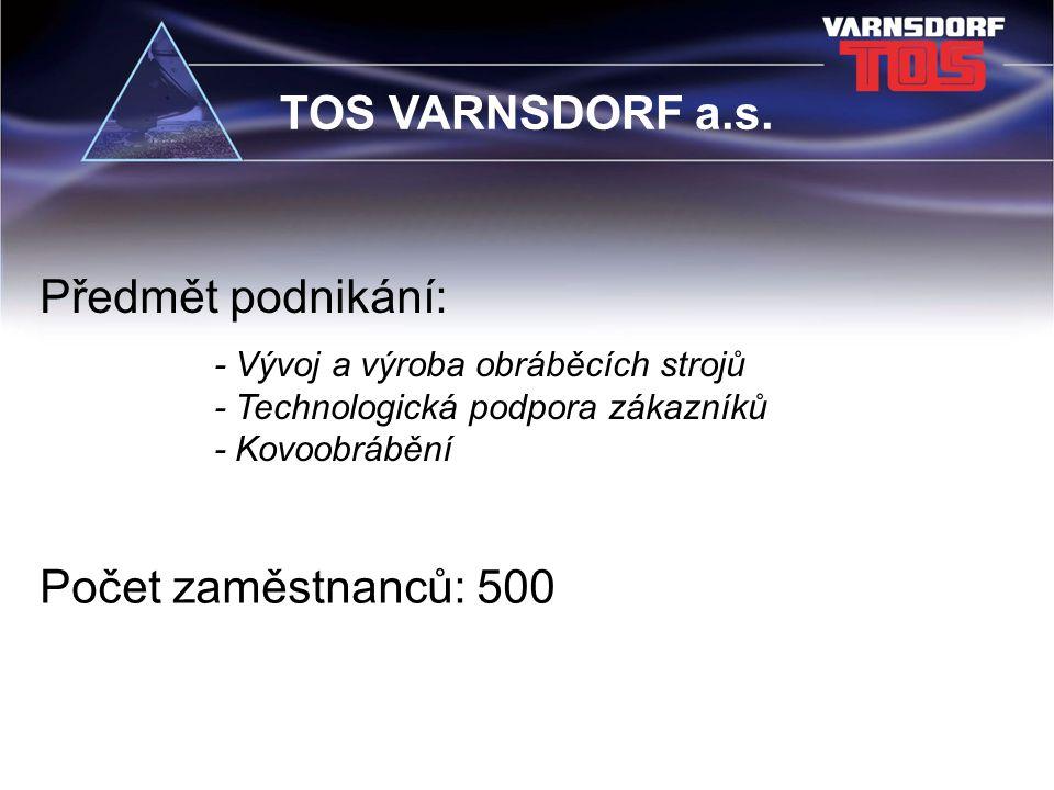 TOS VARNSDORF a.s. Předmět podnikání: Počet zaměstnanců: 500
