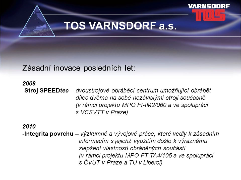 TOS VARNSDORF a.s. Zásadní inovace posledních let: 2008
