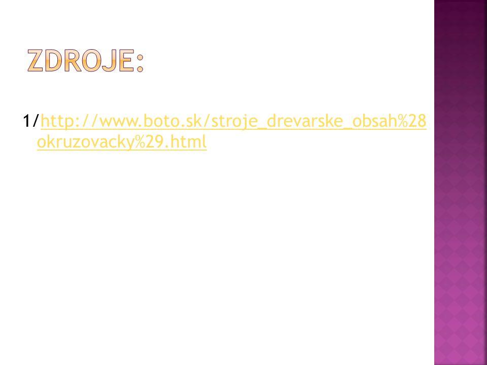 Zdroje: 1/http://www.boto.sk/stroje_drevarske_obsah%28 okruzovacky%29.html