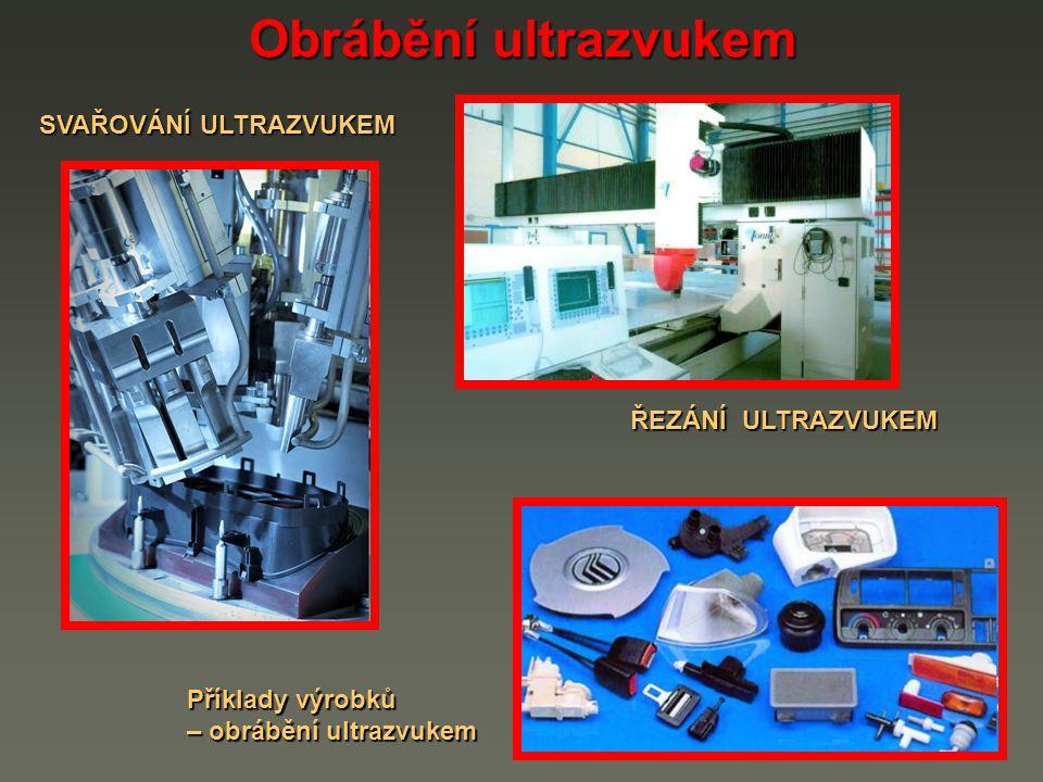 Obrábění ultrazvukem SVAŘOVÁNÍ ULTRAZVUKEM ŘEZÁNÍ ULTRAZVUKEM