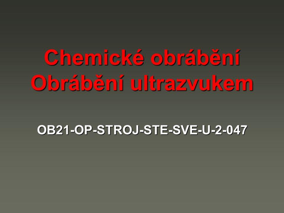 Chemické obrábění Obrábění ultrazvukem