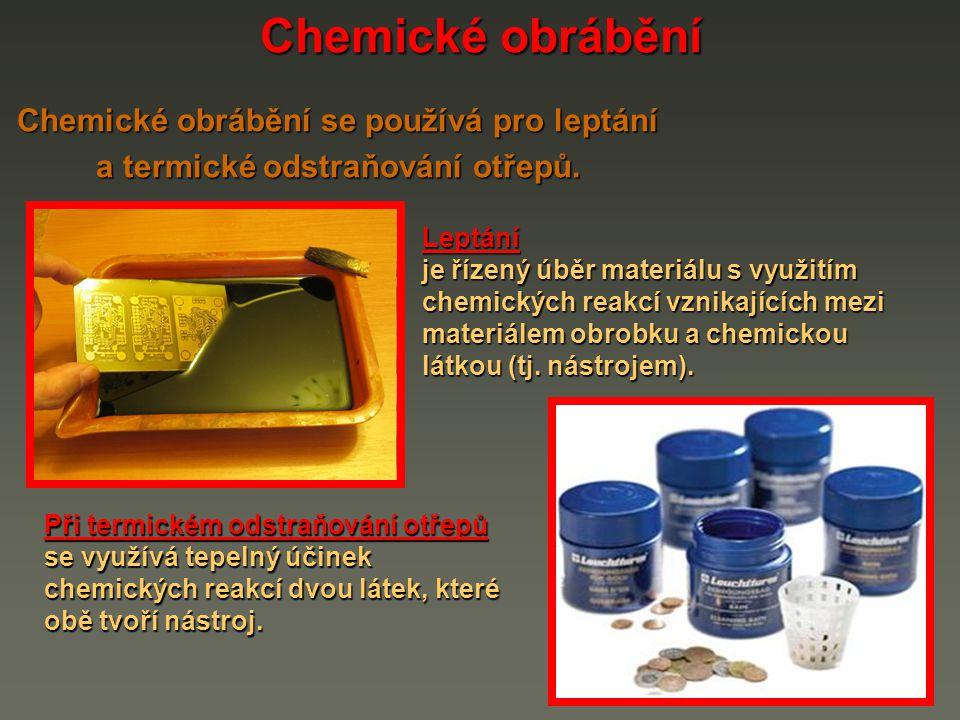 Chemické obrábění Chemické obrábění se používá pro leptání