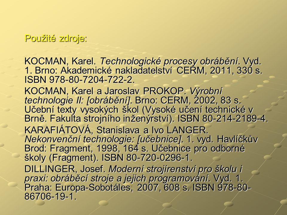 Použité zdroje: KOCMAN, Karel. Technologické procesy obrábění. Vyd. 1. Brno: Akademické nakladatelství CERM, 2011, 330 s. ISBN 978-80-7204-722-2.