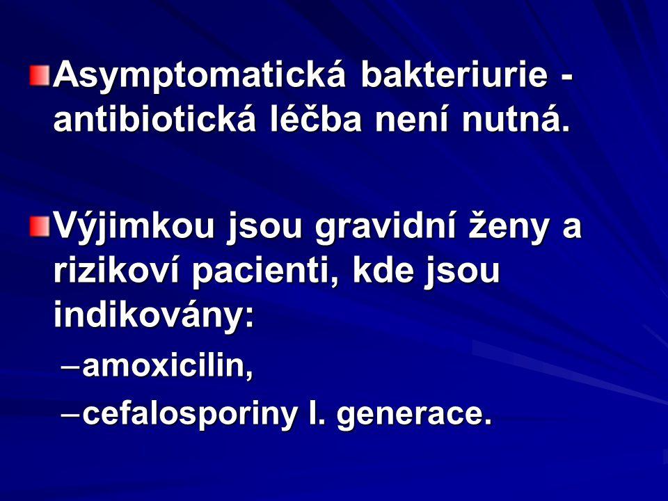 Asymptomatická bakteriurie - antibiotická léčba není nutná.