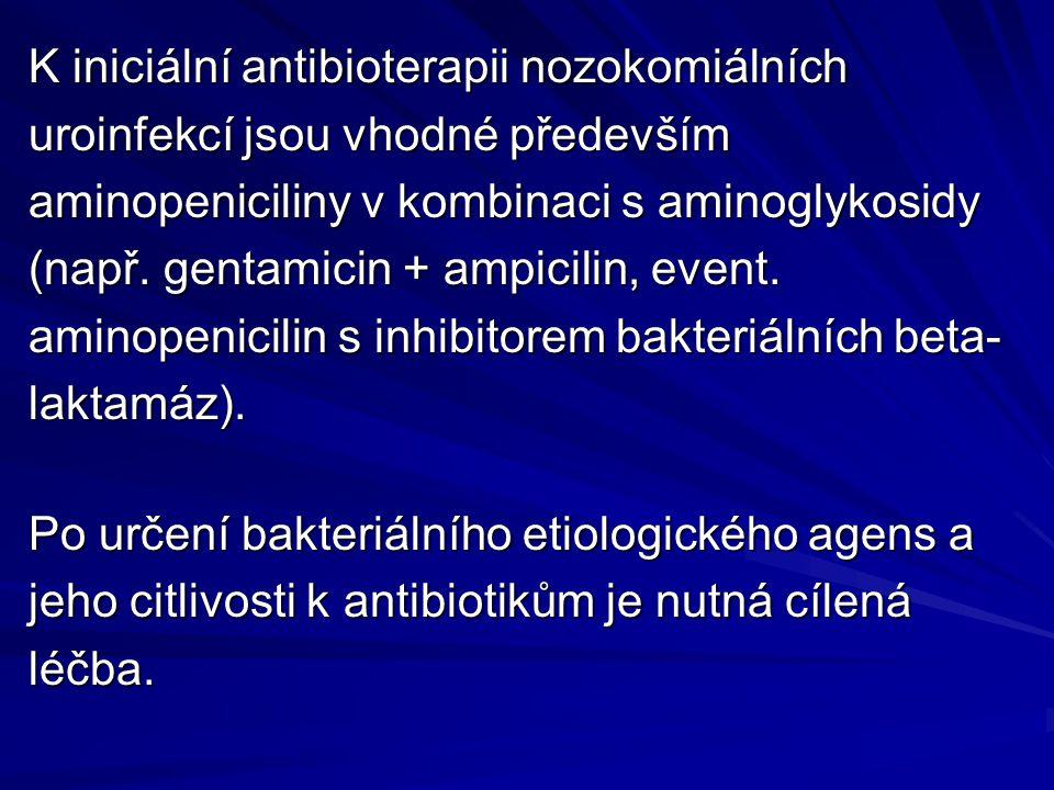 K iniciální antibioterapii nozokomiálních uroinfekcí jsou vhodné především aminopeniciliny v kombinaci s aminoglykosidy (např. gentamicin + ampicilin, event. aminopenicilin s inhibitorem bakteriálních beta-laktamáz).