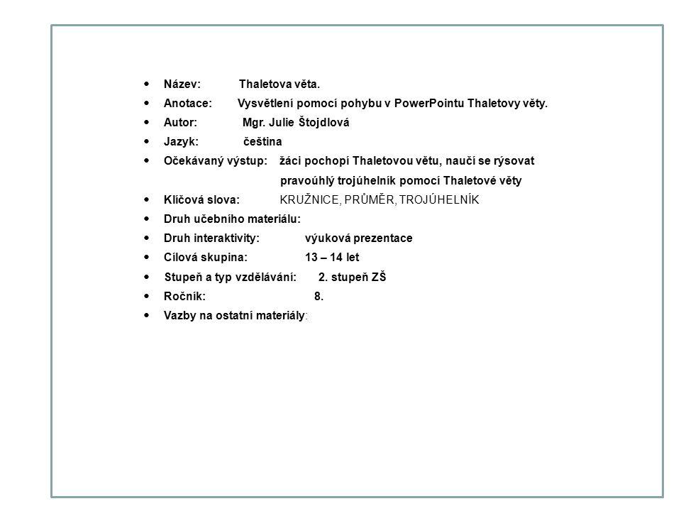 Název: Thaletova věta. Anotace: Vysvětlení pomocí pohybu v PowerPointu Thaletovy věty.