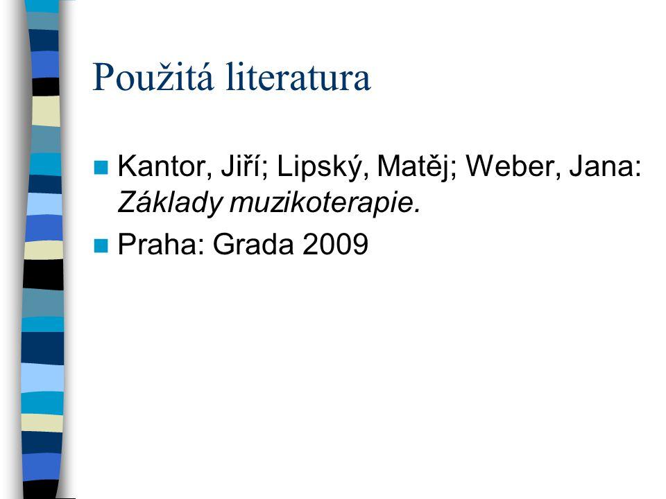 Použitá literatura Kantor, Jiří; Lipský, Matěj; Weber, Jana: Základy muzikoterapie.