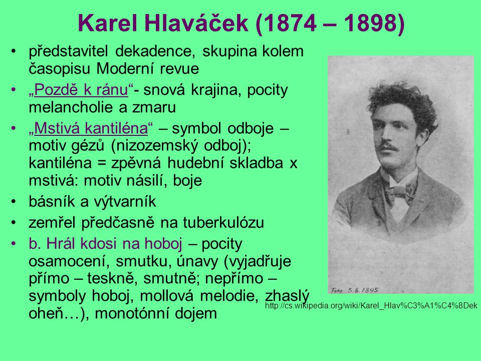 """Karel Hlaváček (1874 – 1898) představitel dekadence, skupina kolem časopisu Moderní revue. """"Pozdě k ránu - snová krajina, pocity melancholie a zmaru."""