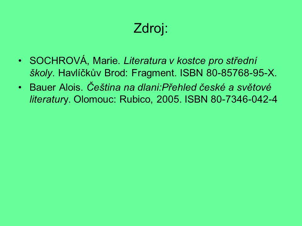 Zdroj: SOCHROVÁ, Marie. Literatura v kostce pro střední školy. Havlíčkův Brod: Fragment. ISBN 80-85768-95-X.