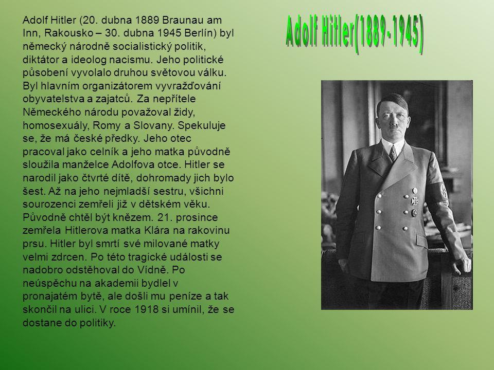 Adolf Hitler (20. dubna 1889 Braunau am Inn, Rakousko – 30