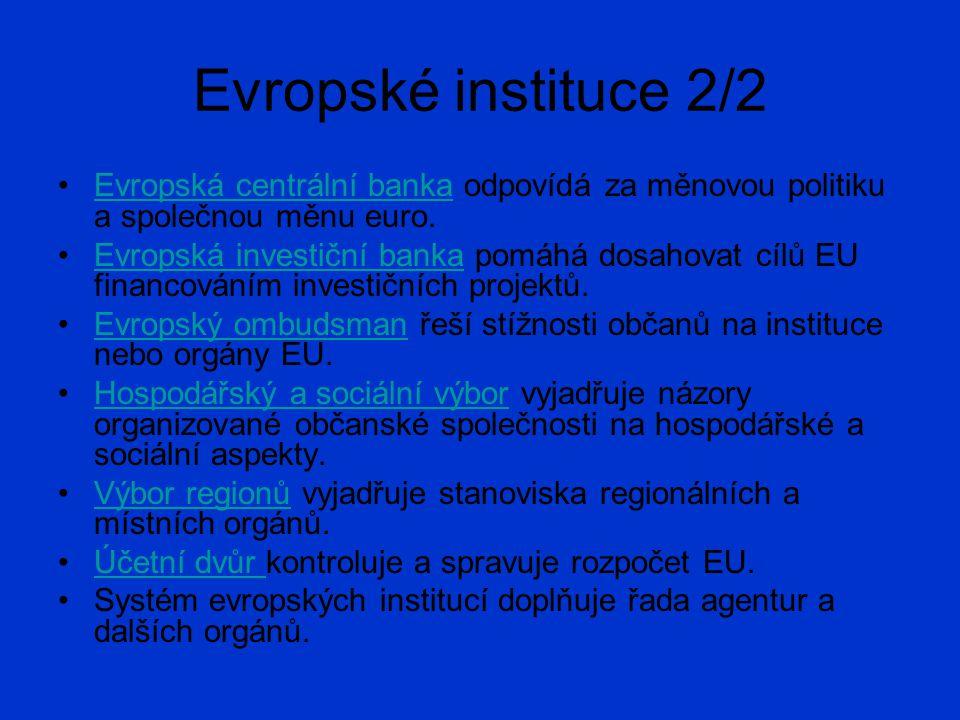 Evropské instituce 2/2 Evropská centrální banka odpovídá za měnovou politiku a společnou měnu euro.