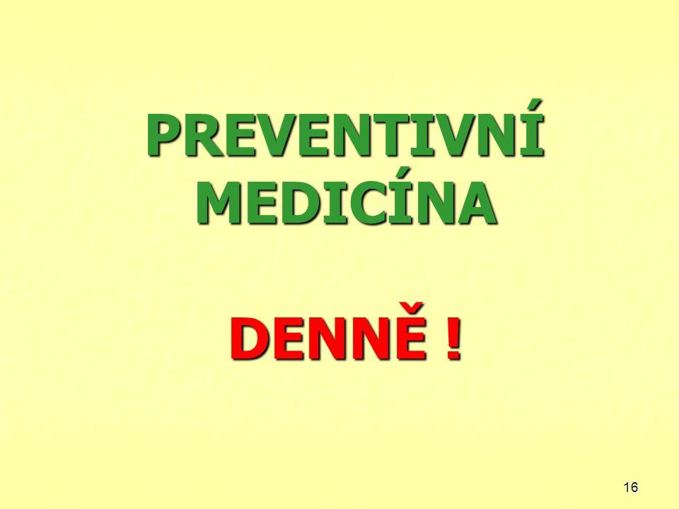PREVENTIVNÍ MEDICÍNA DENNĚ !
