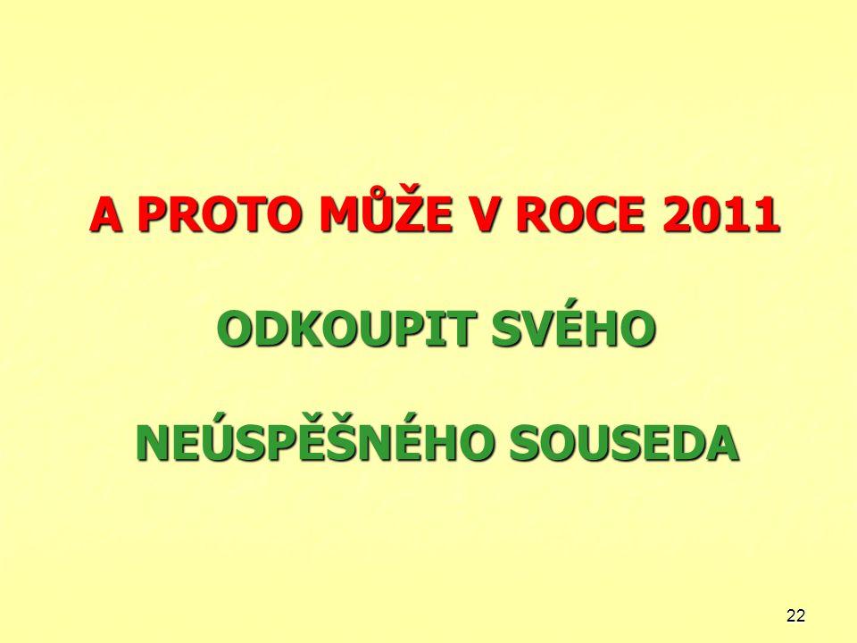 A PROTO MŮŽE V ROCE 2011 ODKOUPIT SVÉHO NEÚSPĚŠNÉHO SOUSEDA