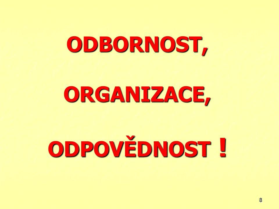 ODBORNOST, ORGANIZACE, ODPOVĚDNOST !