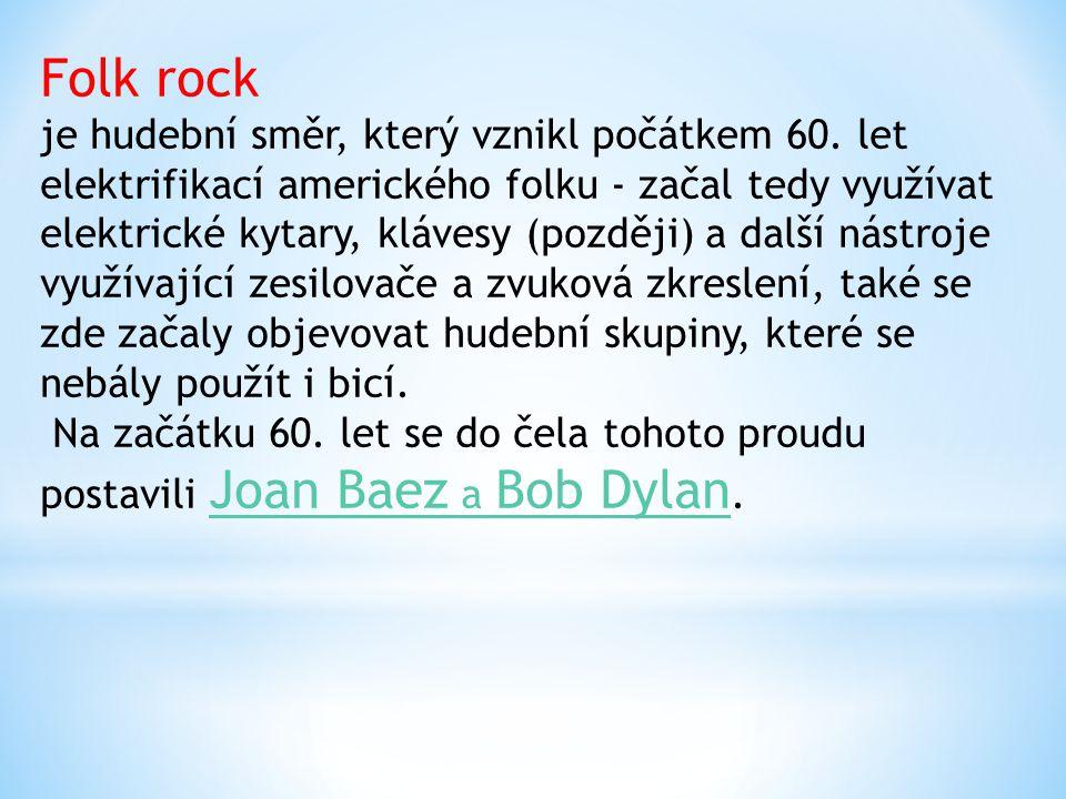 Folk rock je hudební směr, který vznikl počátkem 60