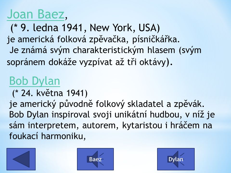 Joan Baez, (* 9. ledna 1941, New York, USA) je americká folková zpěvačka, písničkářka. Je známá svým charakteristickým hlasem (svým sopránem dokáže vyzpívat až tři oktávy).