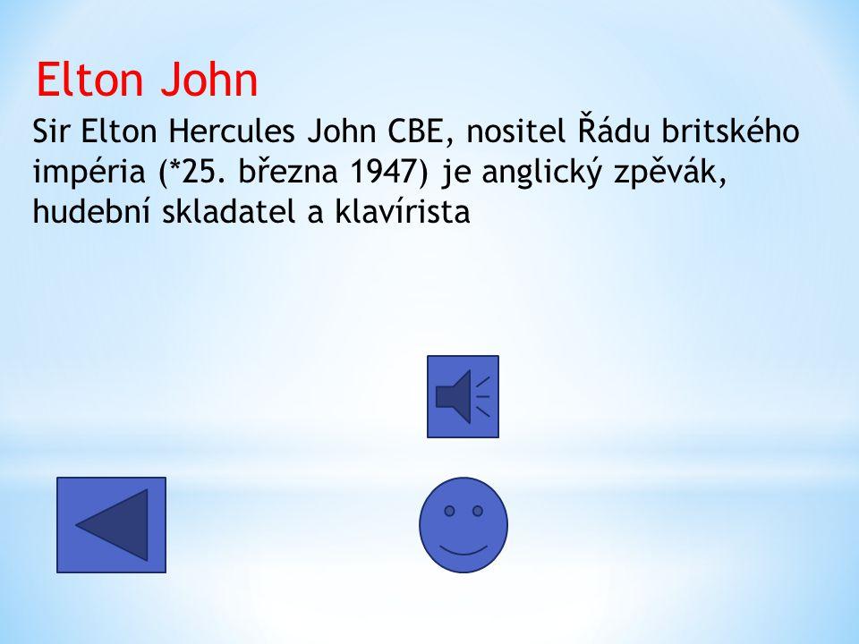Elton John Sir Elton Hercules John CBE, nositel Řádu britského impéria (*25.