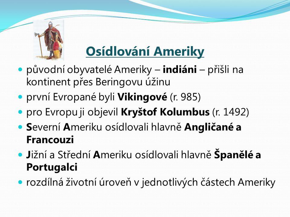 Osídlování Ameriky původní obyvatelé Ameriky – indiáni – přišli na kontinent přes Beringovu úžinu. první Evropané byli Vikingové (r. 985)