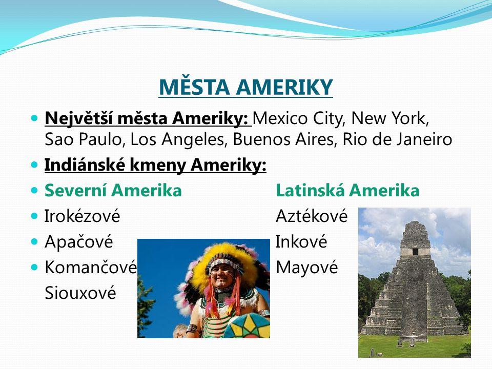 MĚSTA AMERIKY Největší města Ameriky: Mexico City, New York, Sao Paulo, Los Angeles, Buenos Aires, Rio de Janeiro.