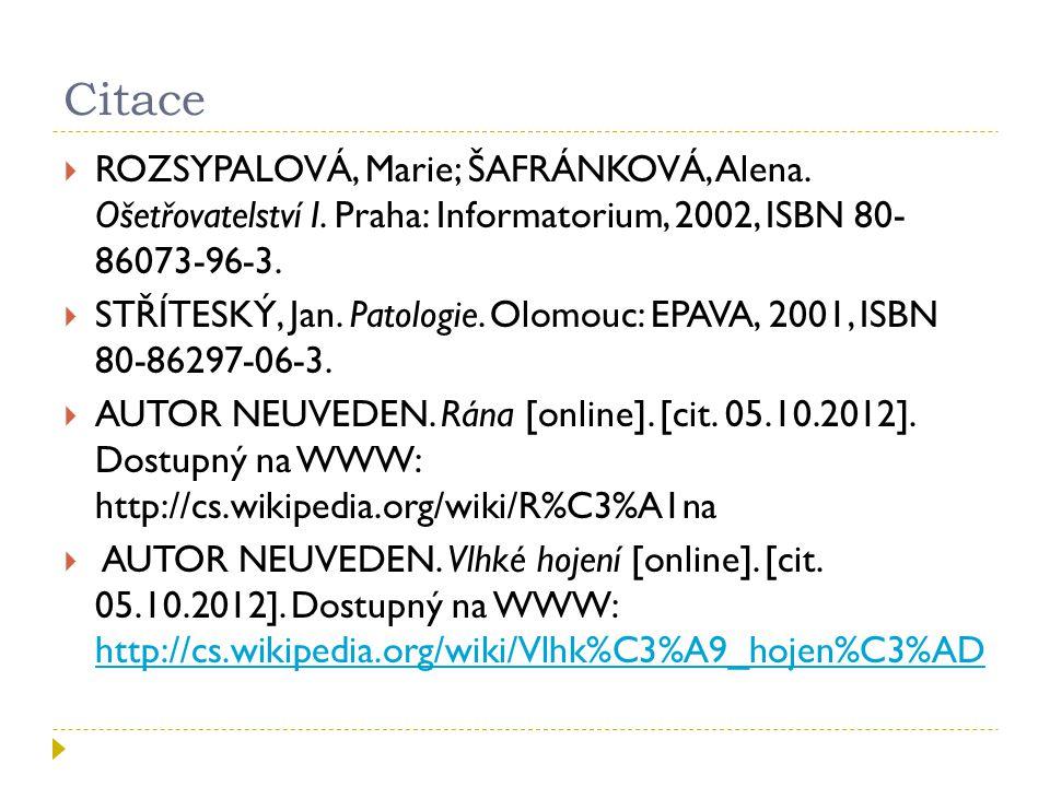 Citace ROZSYPALOVÁ, Marie; ŠAFRÁNKOVÁ, Alena. Ošetřovatelství I. Praha: Informatorium, 2002, ISBN 80- 86073-96-3.