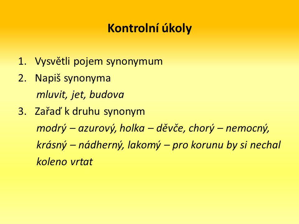 Kontrolní úkoly Vysvětli pojem synonymum Napiš synonyma