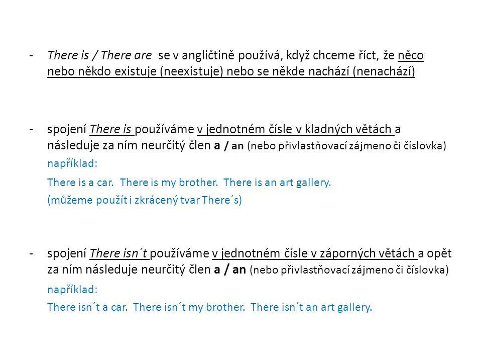 There is / There are se v angličtině používá, když chceme říct, že něco nebo někdo existuje (neexistuje) nebo se někde nachází (nenachází)