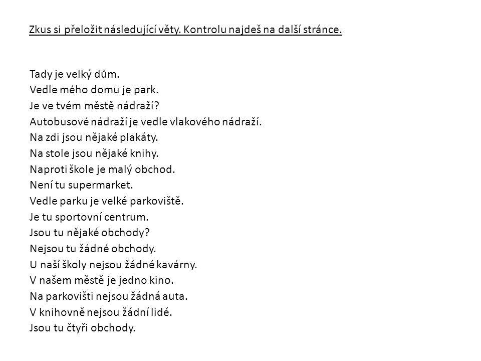 Zkus si přeložit následující věty. Kontrolu najdeš na další stránce.