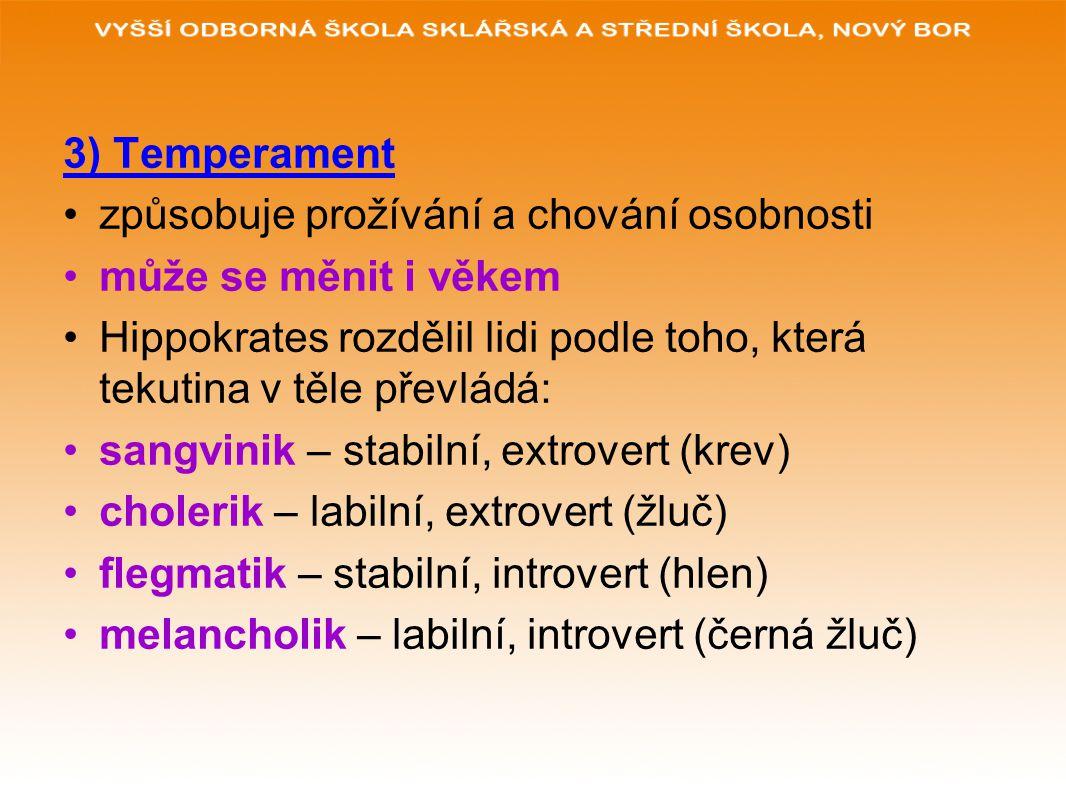 3) Temperament způsobuje prožívání a chování osobnosti. může se měnit i věkem.