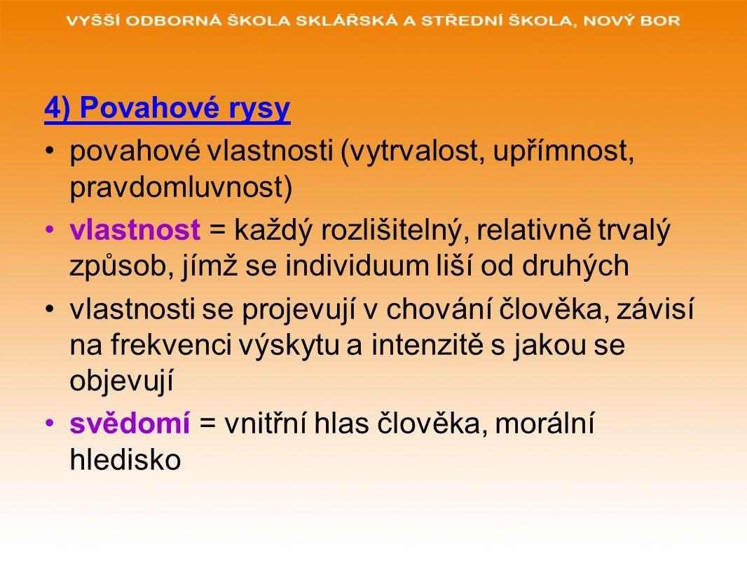 4) Povahové rysy povahové vlastnosti (vytrvalost, upřímnost, pravdomluvnost)