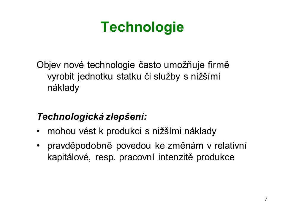 Technologie Objev nové technologie často umožňuje firmě vyrobit jednotku statku či služby s nižšími náklady.