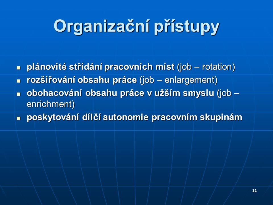 Organizační přístupy plánovité střídání pracovních míst (job – rotation) rozšiřování obsahu práce (job – enlargement)