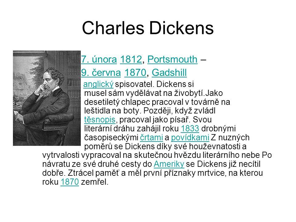 Charles Dickens 7. února 1812, Portsmouth – 9. června 1870, Gadshill
