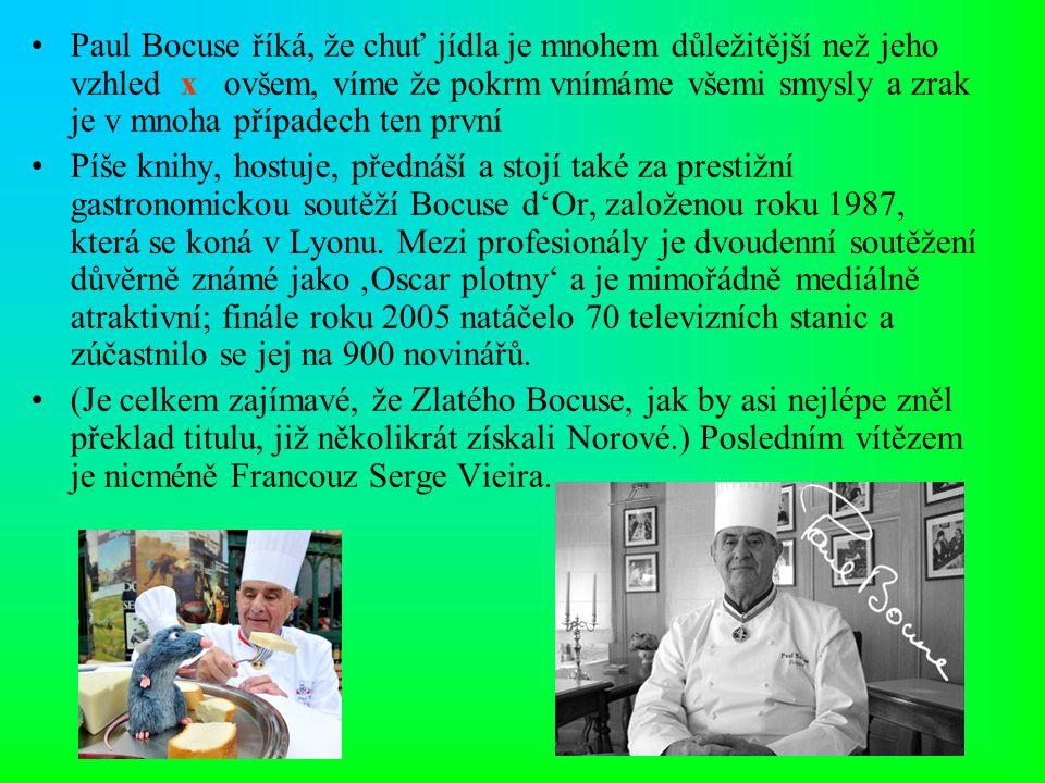 Paul Bocuse říká, že chuť jídla je mnohem důležitější než jeho vzhled x ovšem, víme že pokrm vnímáme všemi smysly a zrak je v mnoha případech ten první