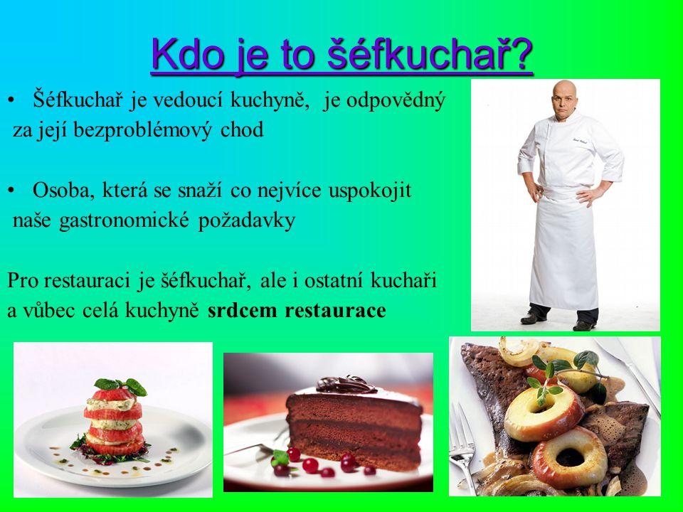 Kdo je to šéfkuchař Šéfkuchař je vedoucí kuchyně, je odpovědný