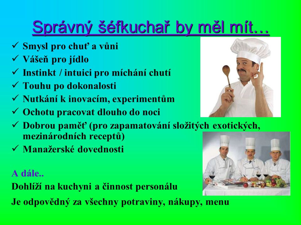 Správný šéfkuchař by měl mít…