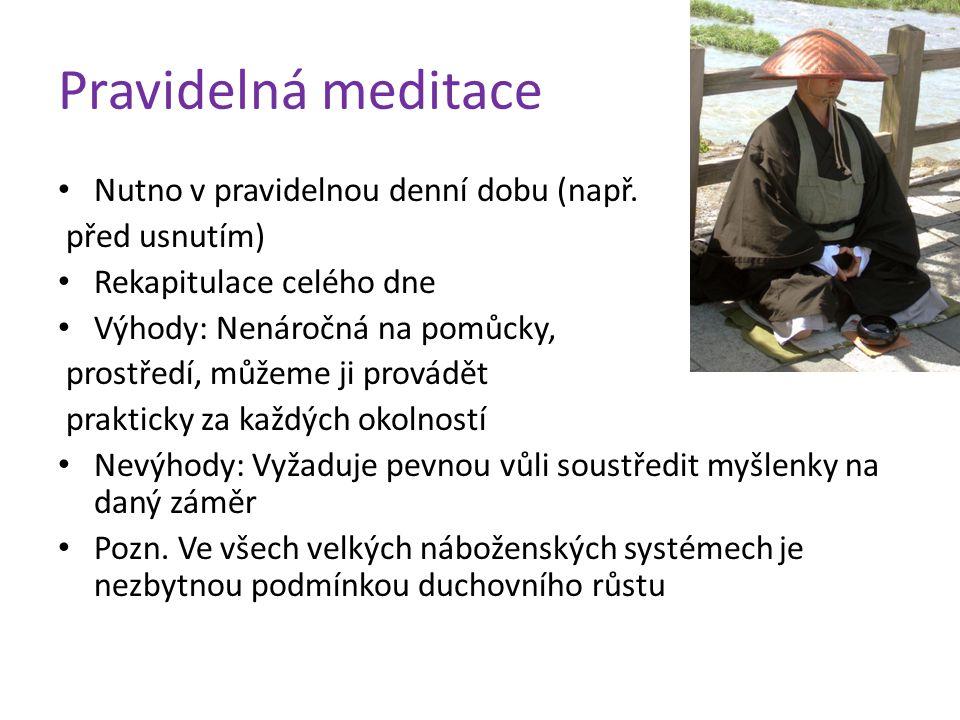 Pravidelná meditace Nutno v pravidelnou denní dobu (např.