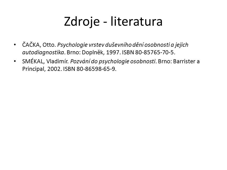 Zdroje - literatura ČAČKA, Otto. Psychologie vrstev duševního dění osobnosti a jejich autodiagnostika. Brno: Doplněk, 1997. ISBN 80-85765-70-5.