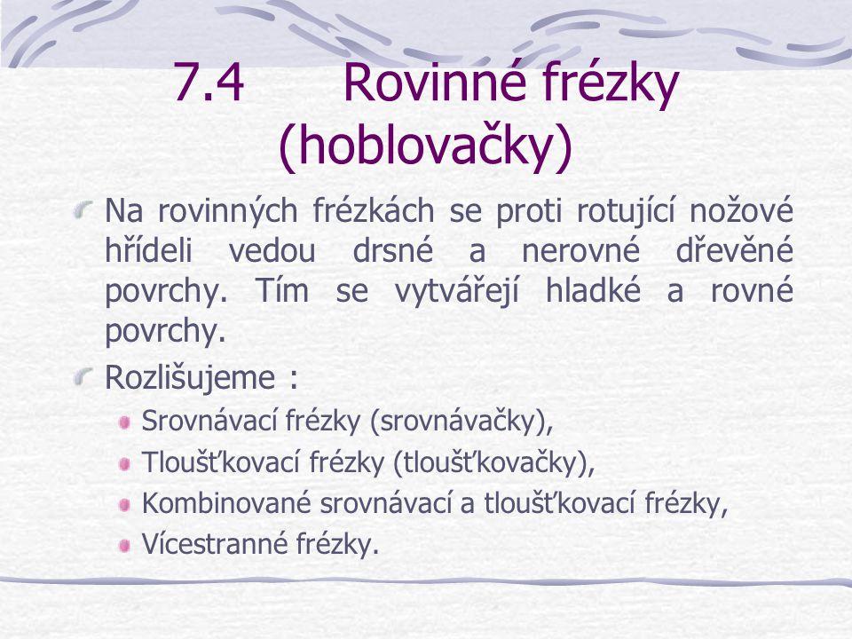 7.4 Rovinné frézky (hoblovačky)