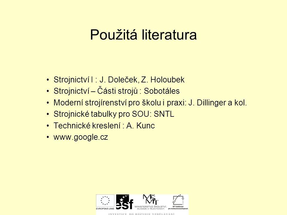 Použitá literatura Strojnictví I : J. Doleček, Z. Holoubek