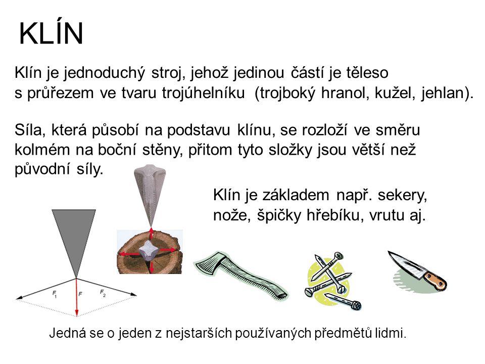 KLÍN Klín je jednoduchý stroj, jehož jedinou částí je těleso