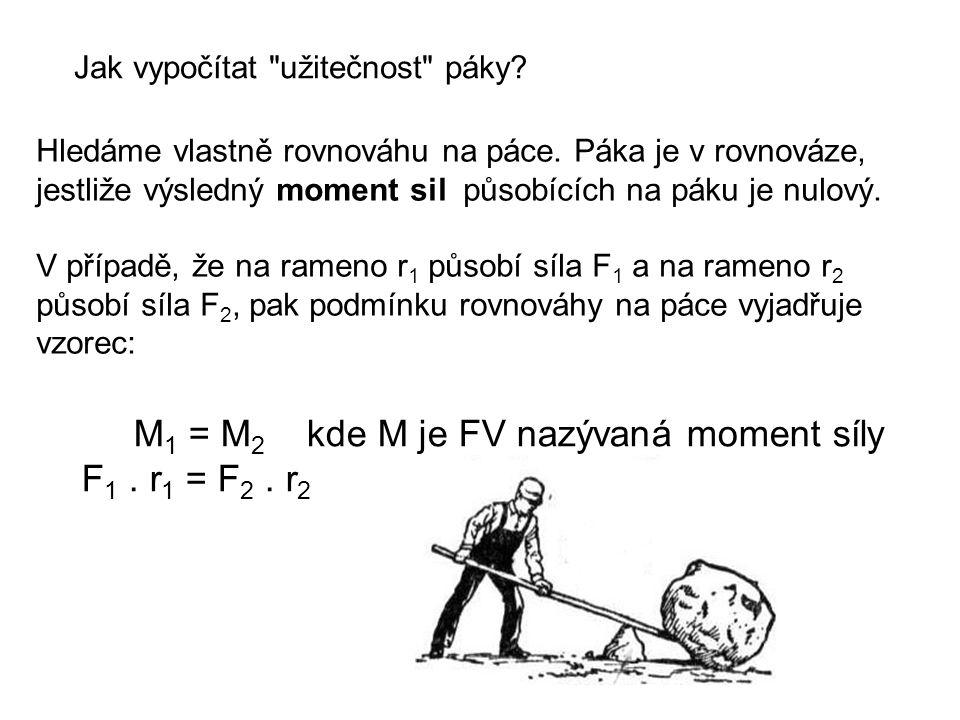 M1 = M2 kde M je FV nazývaná moment síly F1 . r1 = F2 . r2