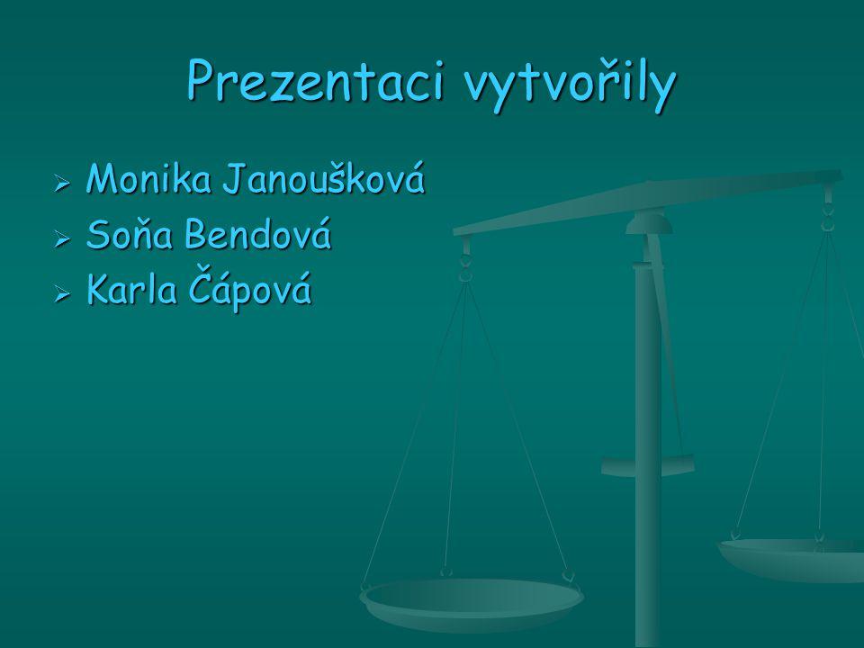 Prezentaci vytvořily Monika Janoušková Soňa Bendová Karla Čápová