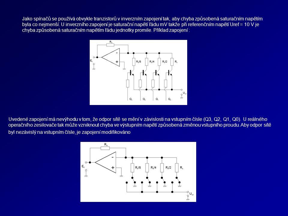 Jako spínačů se používá obvykle tranzistorů v inverzním zapojení tak, aby chyba způsobená saturačním napětím byla co nejmenší. U inverzního zapojení je saturační napětí řádu mV takže při referenčním napětí Uref = 10 V je chyba způsobená saturačním napětím řádu jednotky promile. Příklad zapojení :