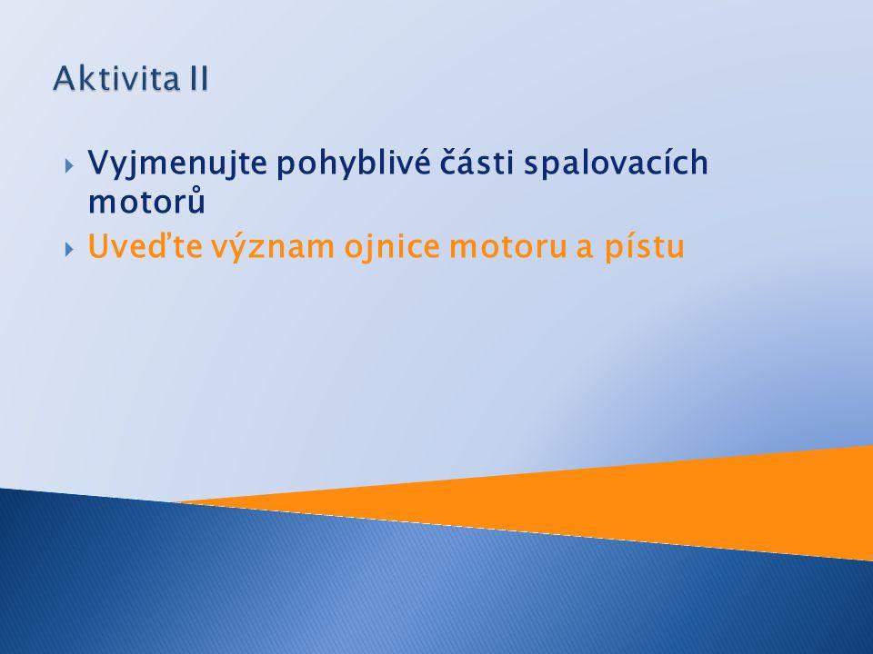 Aktivita II Vyjmenujte pohyblivé části spalovacích motorů