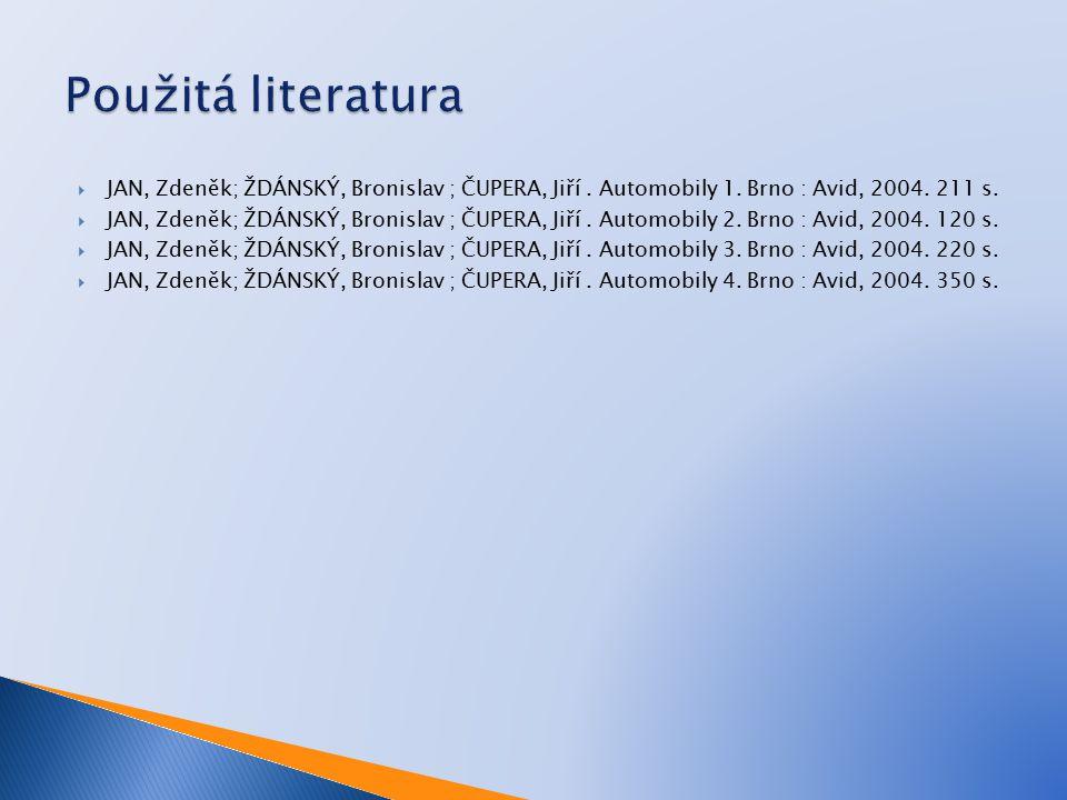 Použitá literatura JAN, Zdeněk; ŽDÁNSKÝ, Bronislav ; ČUPERA, Jiří . Automobily 1. Brno : Avid, 2004. 211 s.