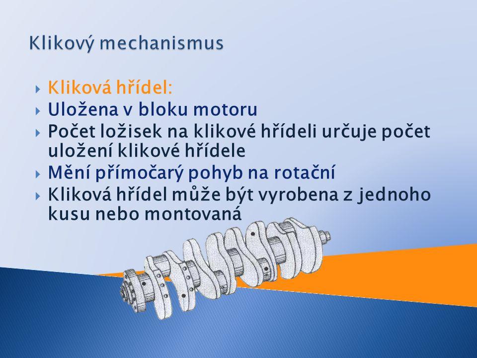 Klikový mechanismus Kliková hřídel: Uložena v bloku motoru
