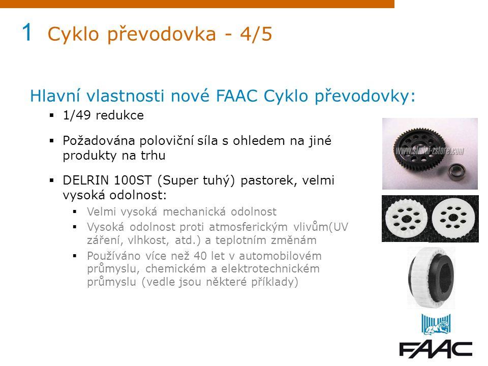 1 Cyklo převodovka - 4/5 Hlavní vlastnosti nové FAAC Cyklo převodovky: