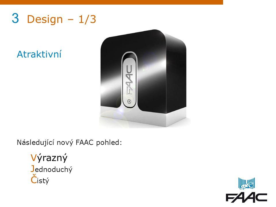 3 Design – 1/3 Atraktivní Následující nový FAAC pohled: Výrazný