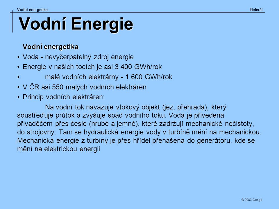 Vodní Energie Vodní energetika Voda - nevyčerpatelný zdroj energie